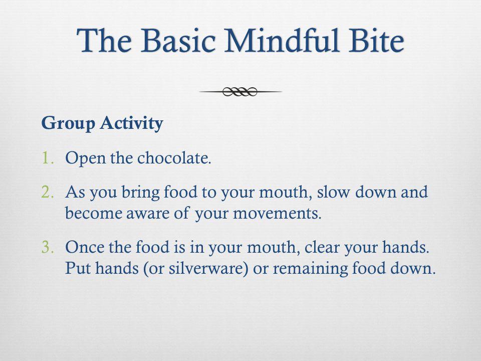 The Basic Mindful BiteThe Basic Mindful Bite Group Activity 1.Open the chocolate.