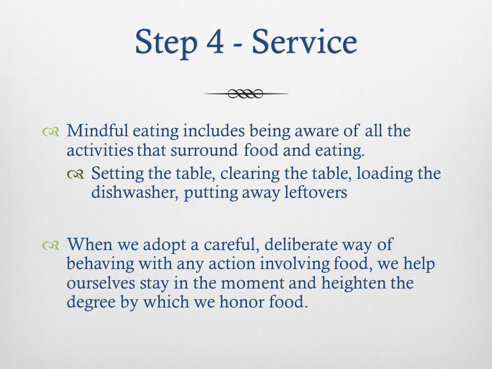 Step 4 - ServiceStep 4 - Service Mindful eating includes being aware of all the activities that surround food and eating.