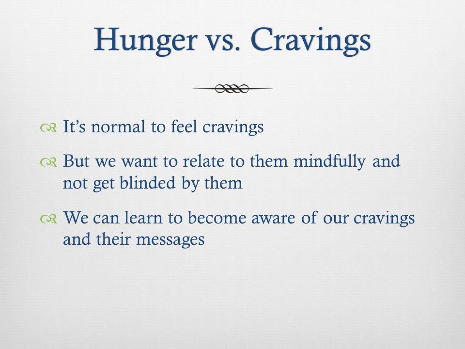 Hunger vs. CravingsHunger vs.