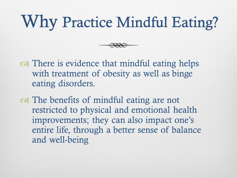 Take Home MessageTake Home Message Mindful eating involves paying full attention to the experience of eating and drinking, both inside and outside the body.