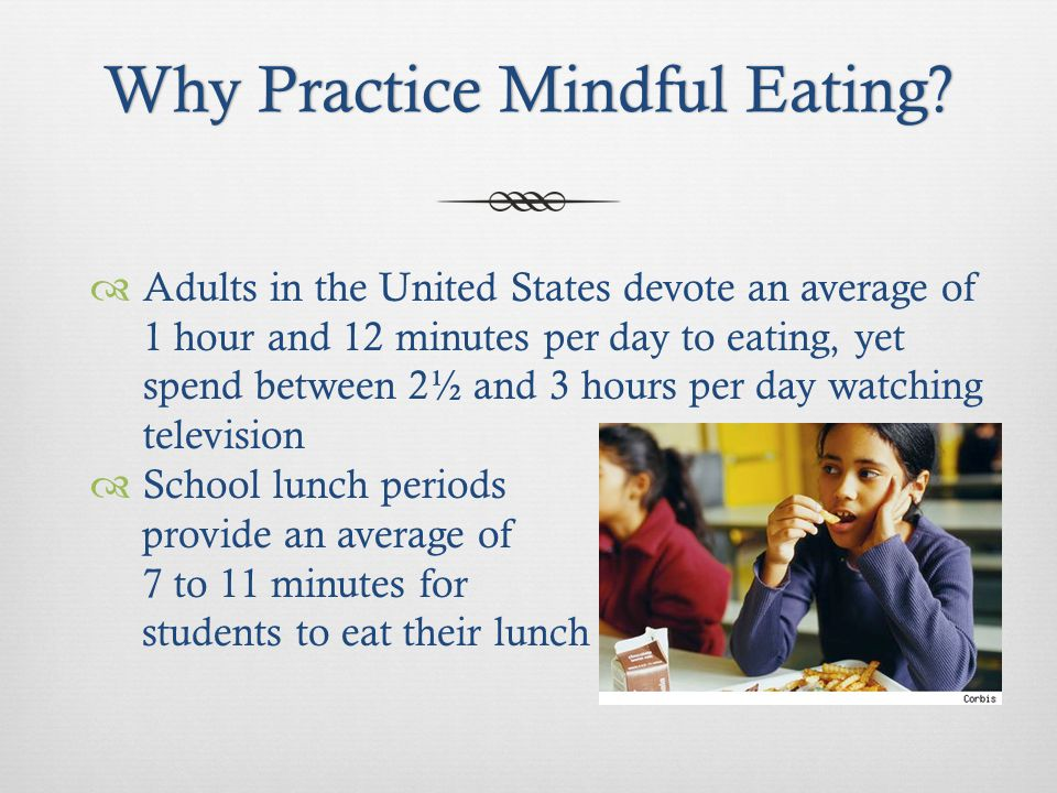 Why Practice Mindful Eating?Why Practice Mindful Eating.