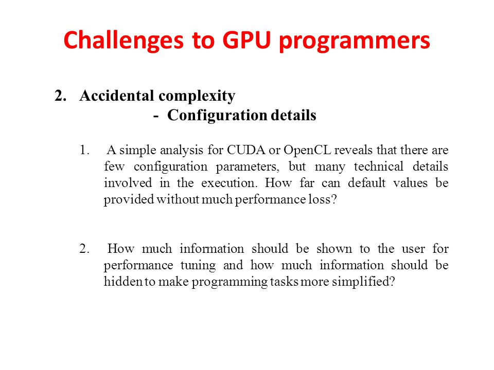 Challenges to GPU programmers 2.Accidental complexity - Configuration details 1.