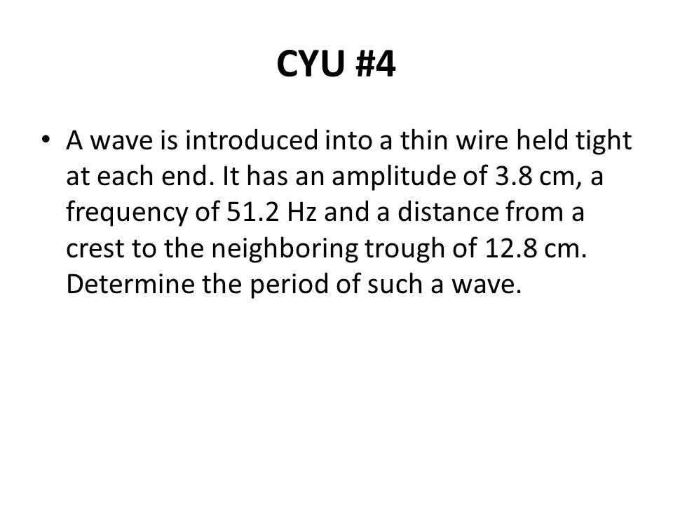 CYU #4 A wave is introduced into a thin wire held tight at each end.