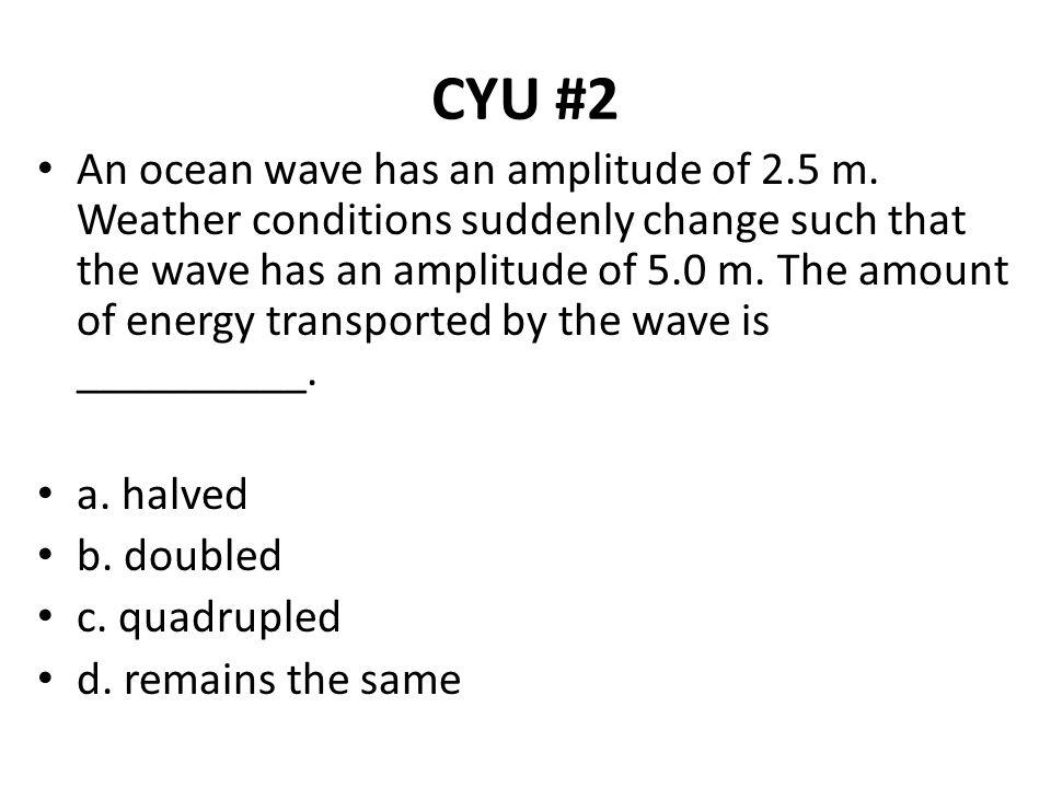 CYU #2 An ocean wave has an amplitude of 2.5 m.
