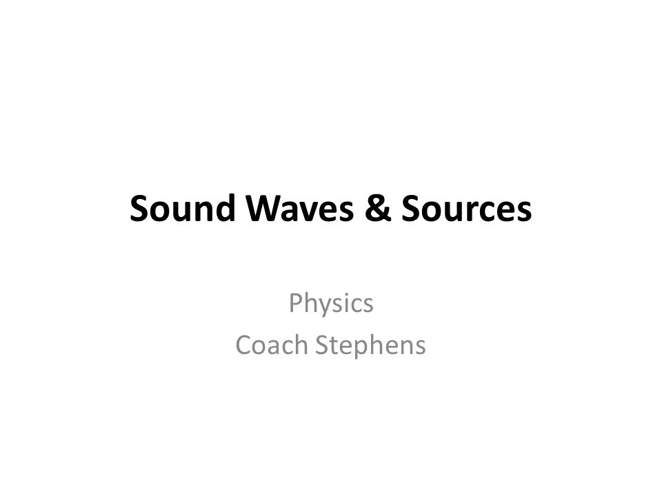 Sound Waves & Sources Physics Coach Stephens