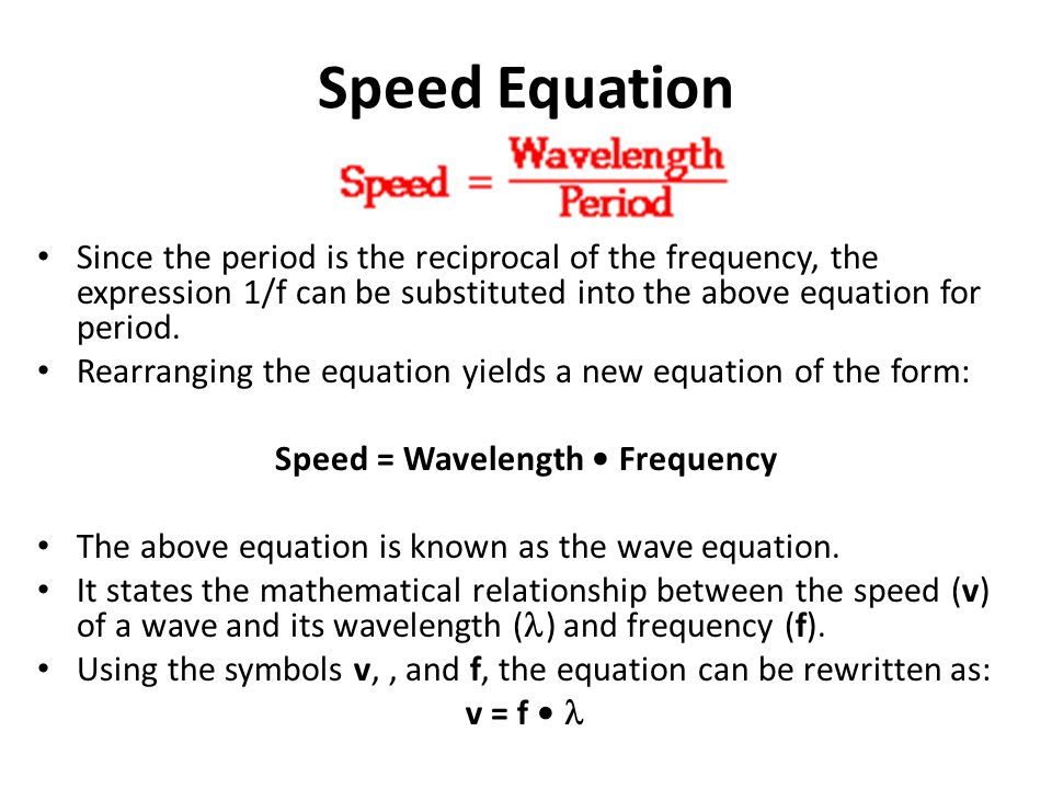 Speed Equation Since the period is the reciprocal of the frequency, the expression 1/f can be substituted into the above equation for period.