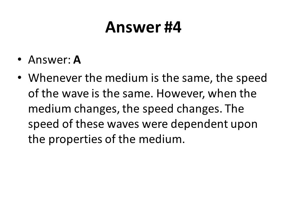 Answer #4 Answer: A Whenever the medium is the same, the speed of the wave is the same.
