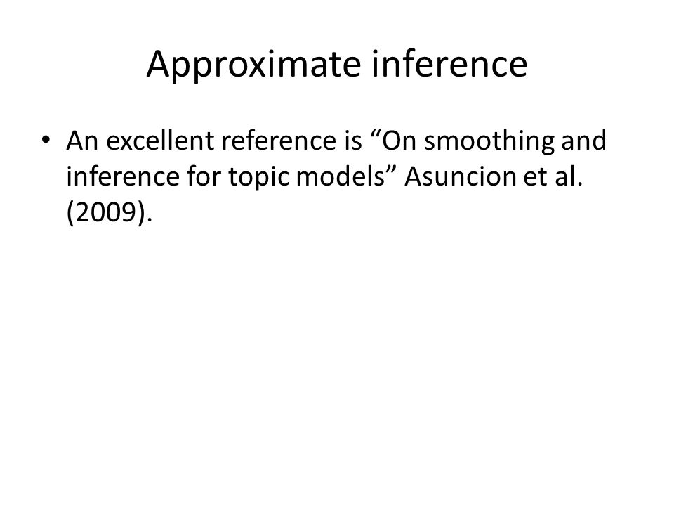 Approximate inference An excellent reference is On smoothing and inference for topic models Asuncion et al.