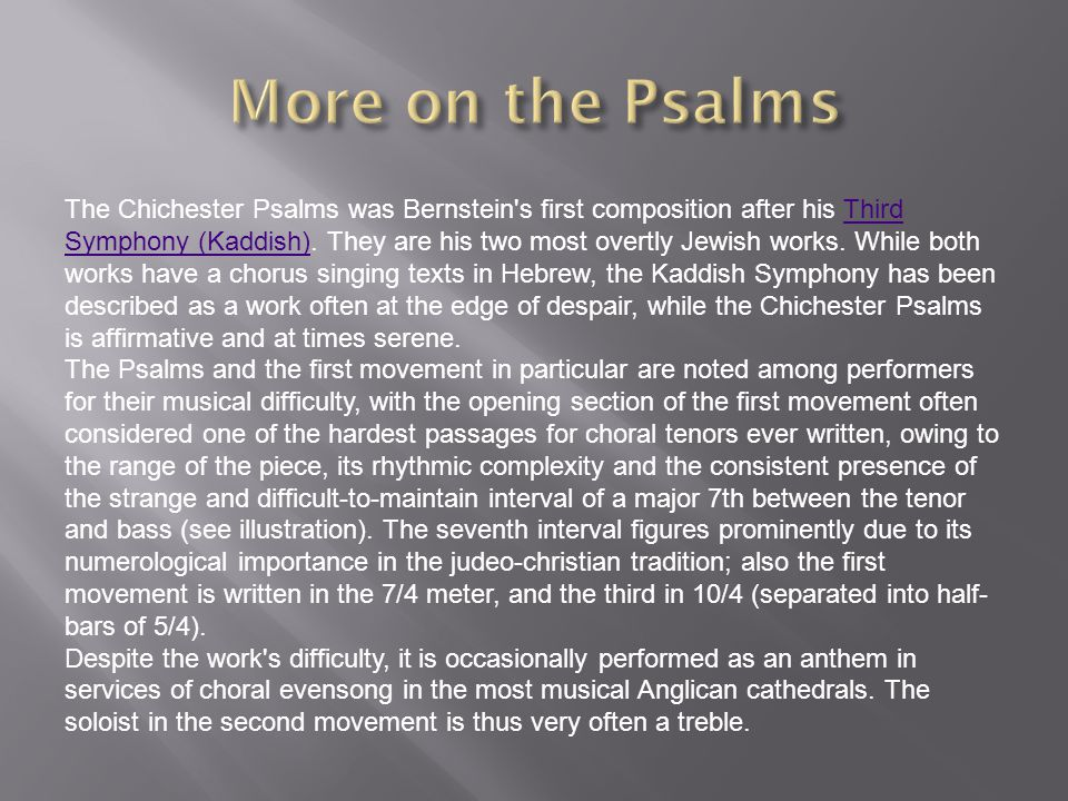 The Chichester Psalms was Bernstein s first composition after his Third Symphony (Kaddish).