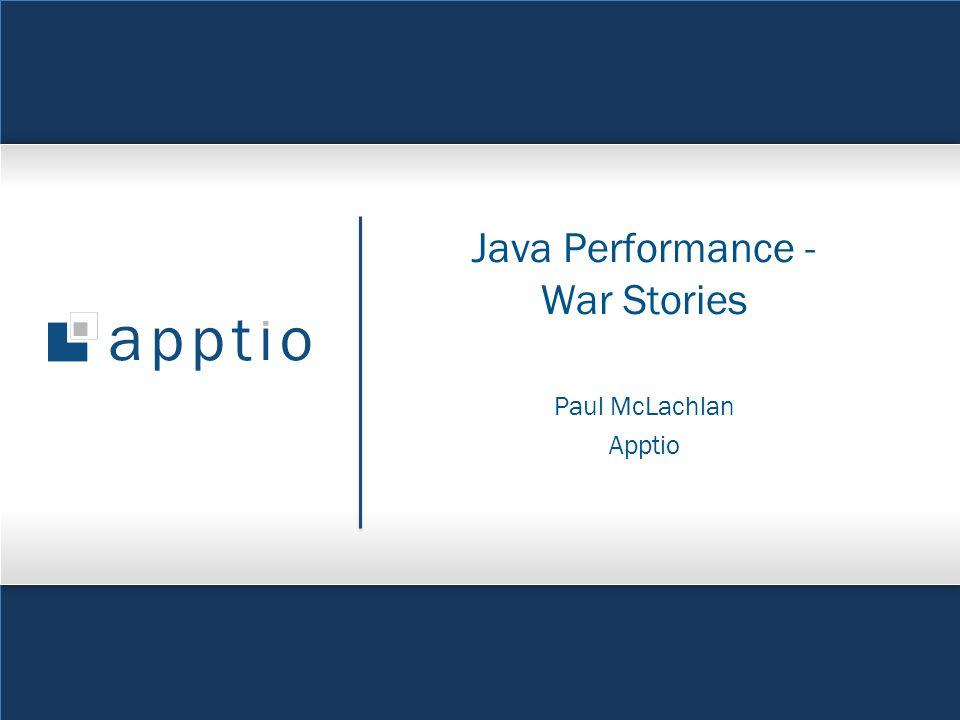 © 2011 Apptio, Inc. All Rights Reserved. 1 Java Performance - War Stories Paul McLachlan Apptio