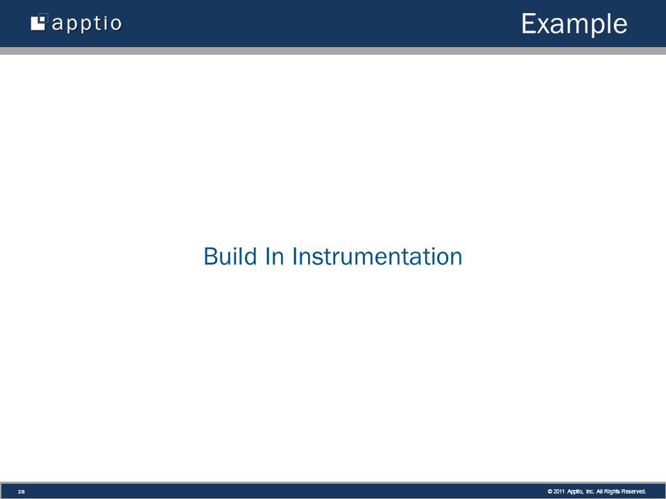 © 2011 Apptio, Inc. All Rights Reserved. 26 Example Build In Instrumentation