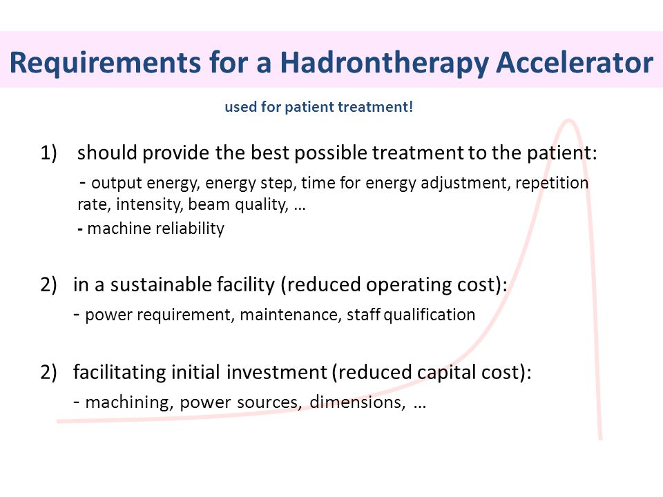 Requirements for a Hadrontherapy Accelerator 1)should provide the best possible treatment to the patient: - output energy, energy step, time for energ