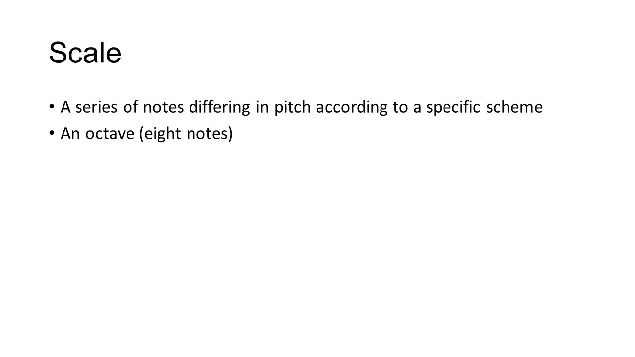 Scale A series of notes differing in pitch according to a specific scheme An octave (eight notes)