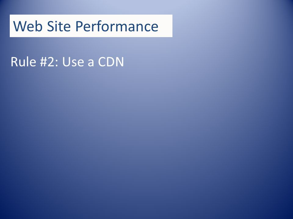 Rule #2: Use a CDN Web Site Performance