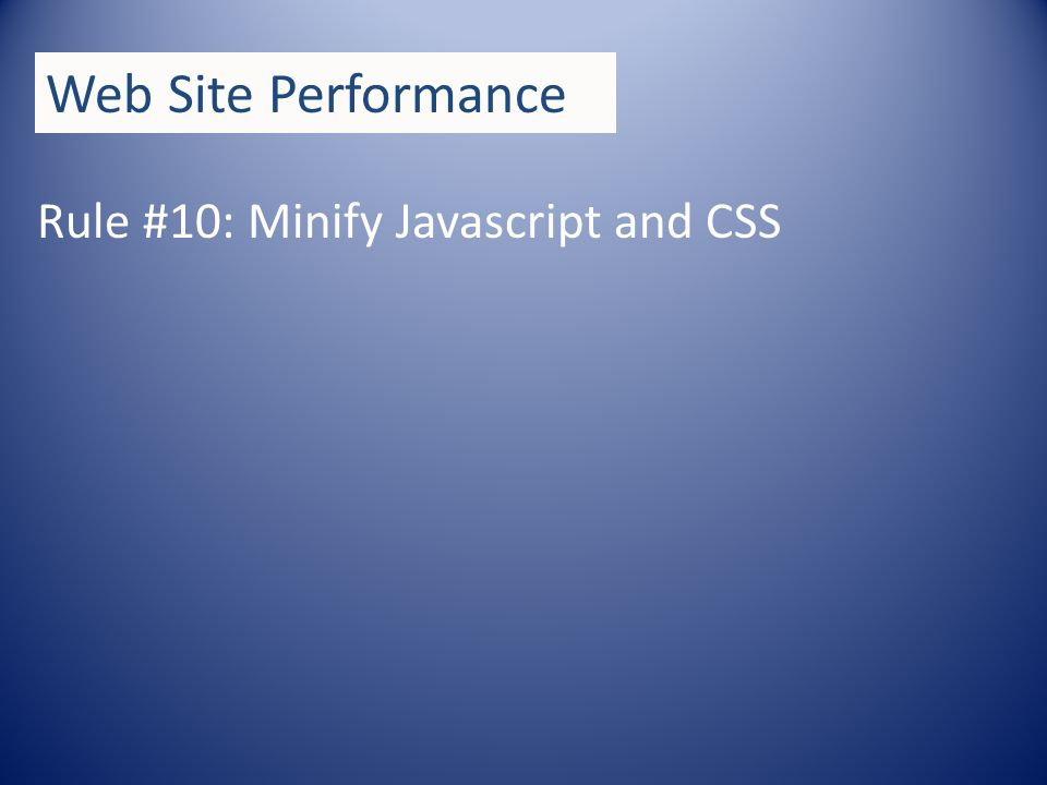 Rule #10: Minify Javascript and CSS Web Site Performance