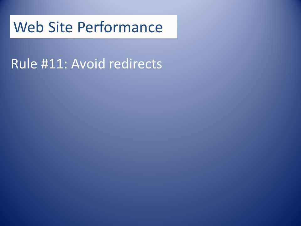 Rule #11: Avoid redirects Web Site Performance