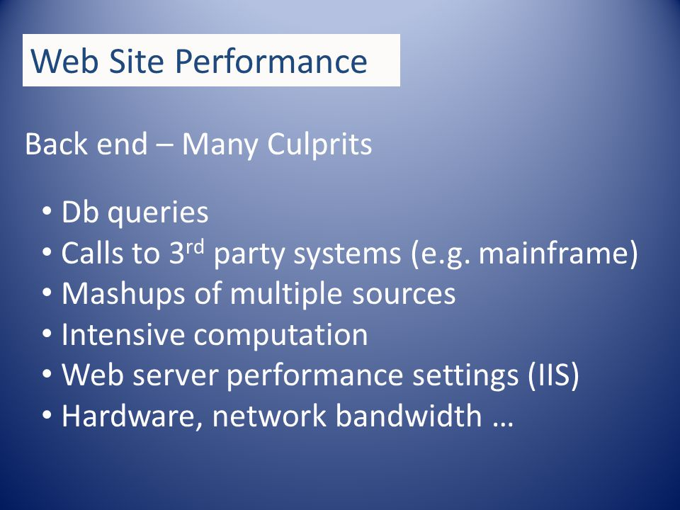 Back end – Many Culprits Db queries Calls to 3 rd party systems (e.g.