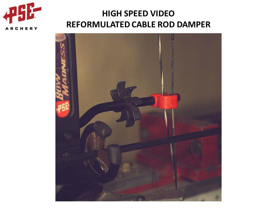 HIGH SPEED VIDEO REFORMULATED CABLE ROD DAMPER