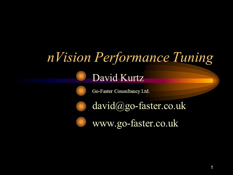 1 nVision Performance Tuning David Kurtz Go-Faster Consultancy Ltd.