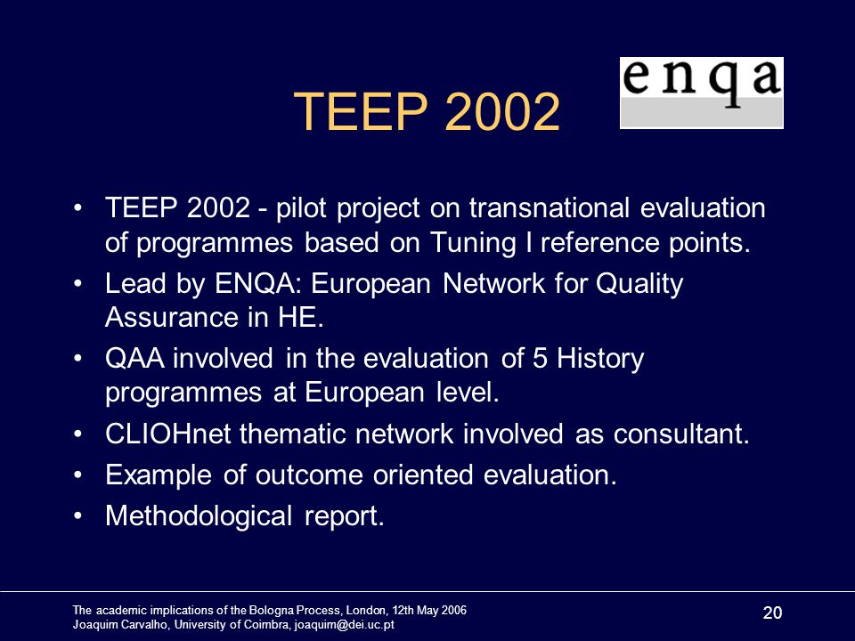 The academic implications of the Bologna Process, London, 12th May 2006 Joaquim Carvalho, University of Coimbra, joaquim@dei.uc.pt 20 TEEP 2002 TEEP 2