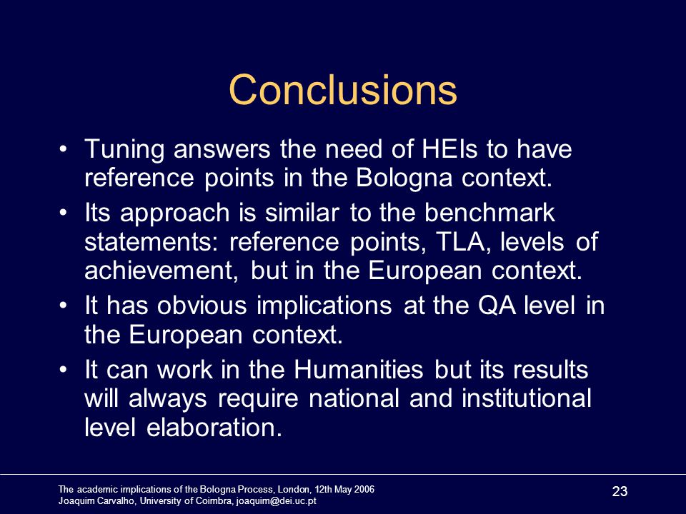 The academic implications of the Bologna Process, London, 12th May 2006 Joaquim Carvalho, University of Coimbra, joaquim@dei.uc.pt 23 Conclusions Tuni