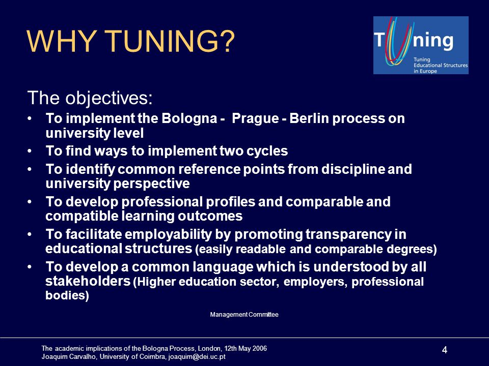 The academic implications of the Bologna Process, London, 12th May 2006 Joaquim Carvalho, University of Coimbra, joaquim@dei.uc.pt 4 WHY TUNING? The o