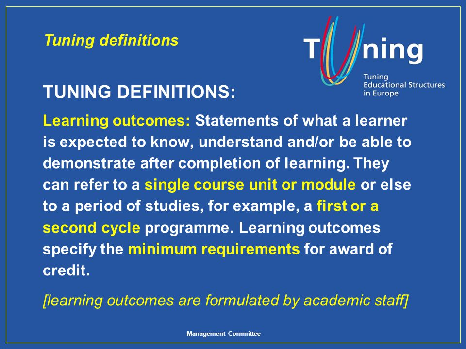 Management Committee TUNING DEFINITIONS: Learning outcomes: Statements of what a learner is expected to know, understand and/or be able to demonstrate