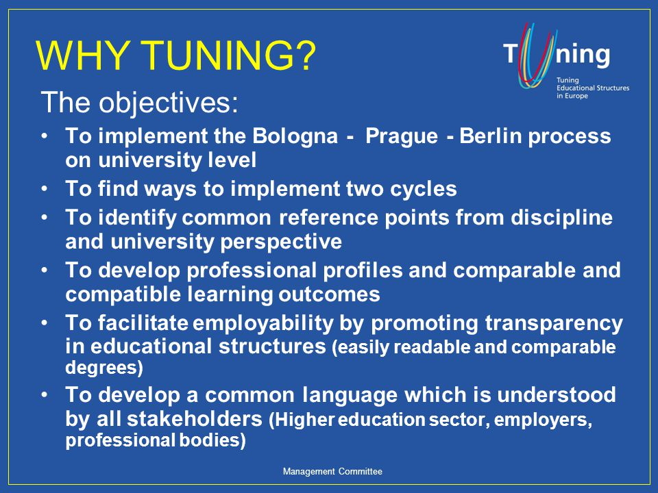 WHY TUNING? The objectives: To implement the Bologna - Prague - Berlin process on university level To find ways to implement two cycles To identify co