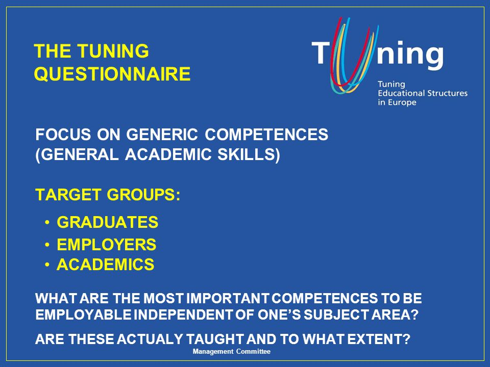 Management Committee TUNING DEFINITIONS: Competences: The Tuning Project focuses on subject specific competences and generic competences.