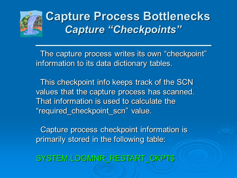 Capture Process Bottlenecks Capture Process Bottlenecks Capture process bottlenecks typically have to do with a capture process being unable to read n