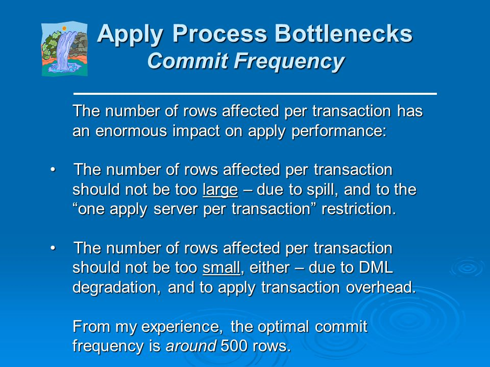 Apply Process Bottlenecks Apply Process Bottlenecks Apply process bottlenecks usually deal with the apply process not keeping up with the rate of DML
