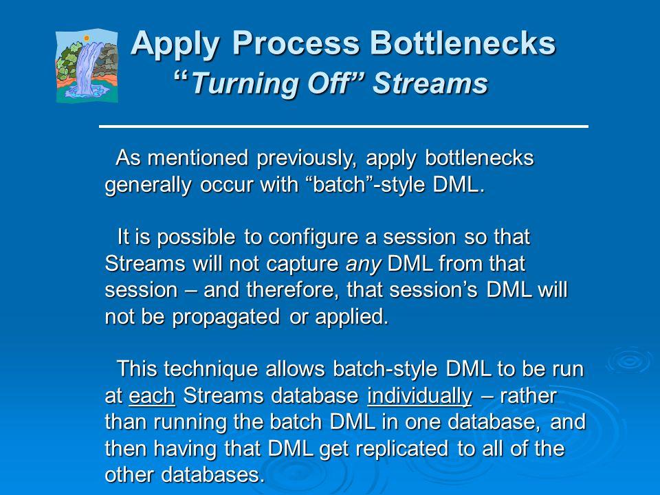 Apply Process Bottlenecks Other Streams Parameters Apply Process Bottlenecks Other Streams Parameters Several other Streams-related parameters can Sev