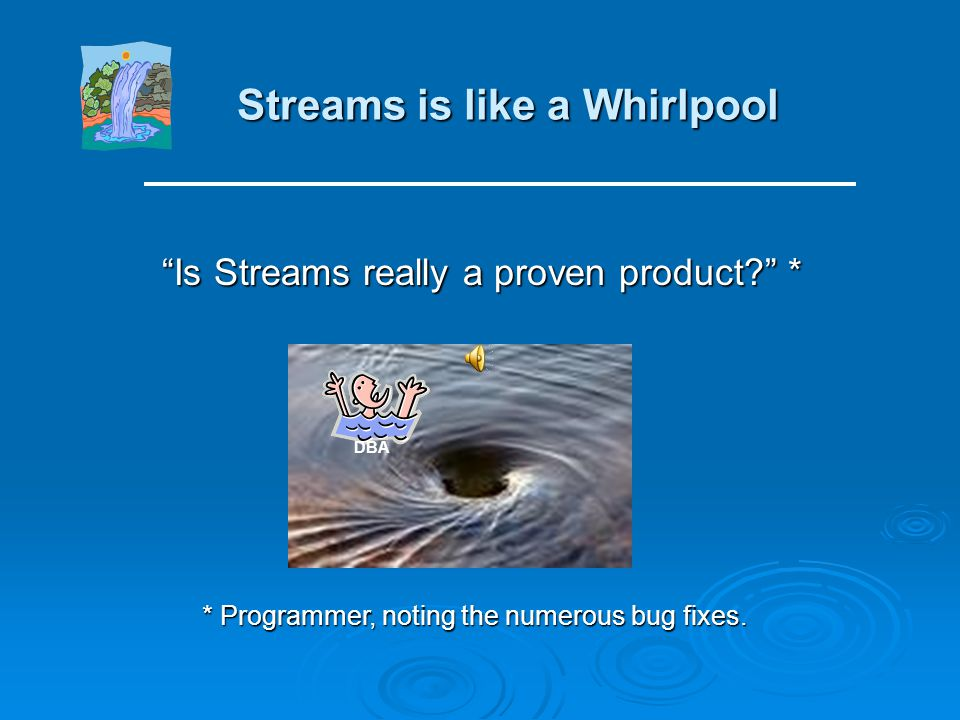 Streams is like a Whirlpool Is Streams really a proven product.