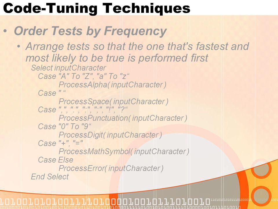 Code-Tuning Techniques Order Tests by Frequency Arrange tests so that the one that's fastest and most likely to be true is performed first Select inpu