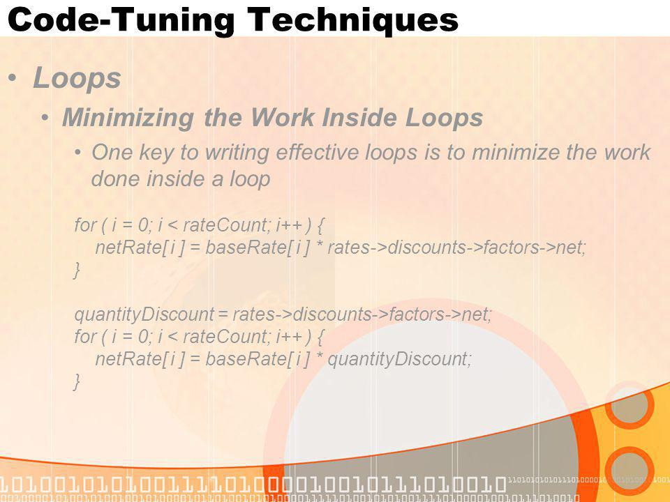 Code-Tuning Techniques Loops Minimizing the Work Inside Loops One key to writing effective loops is to minimize the work done inside a loop for ( i =