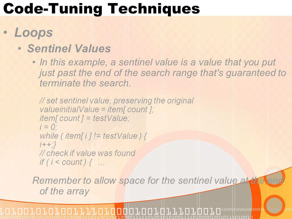 Code-Tuning Techniques Loops Sentinel Values In this example, a sentinel value is a value that you put just past the end of the search range that's gu