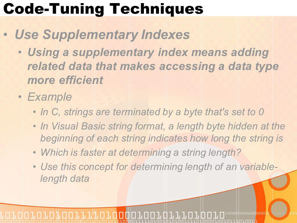 Code-Tuning Techniques Use Supplementary Indexes Using a supplementary index means adding related data that makes accessing a data type more efficient