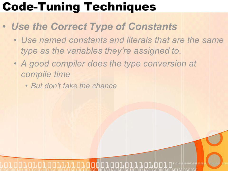 Code-Tuning Techniques Use the Correct Type of Constants Use named constants and literals that are the same type as the variables they're assigned to.