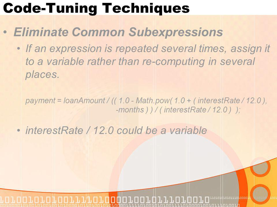 Code-Tuning Techniques Eliminate Common Subexpressions If an expression is repeated several times, assign it to a variable rather than re-computing in