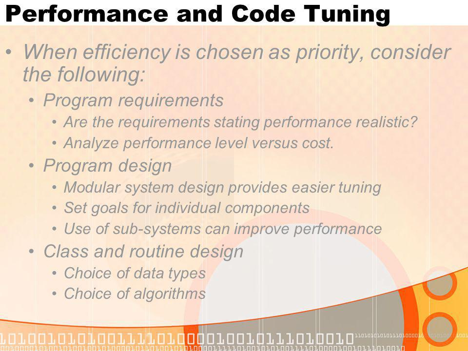 Performance and Code Tuning When efficiency is chosen as priority, consider the following: Program requirements Are the requirements stating performan