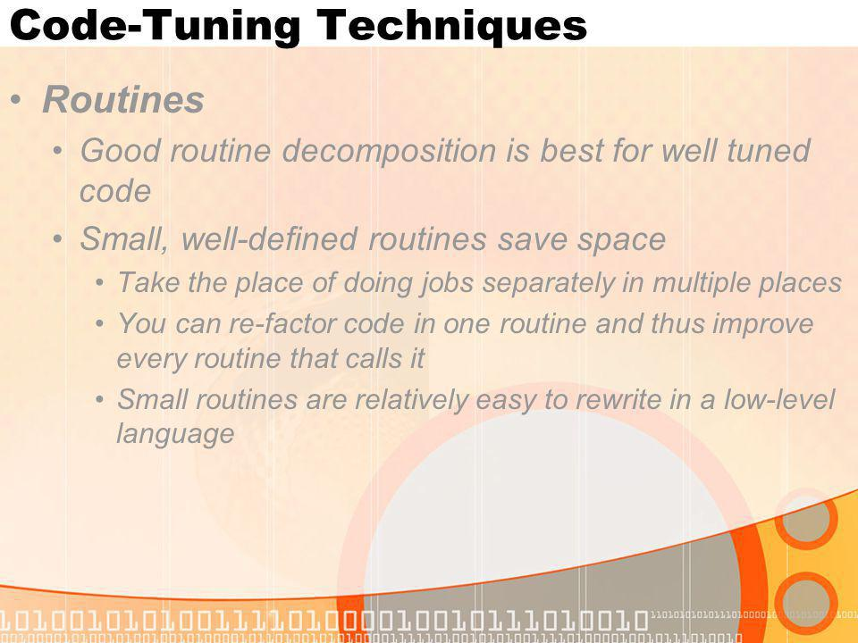 Code-Tuning Techniques Routines Good routine decomposition is best for well tuned code Small, well-defined routines save space Take the place of doing
