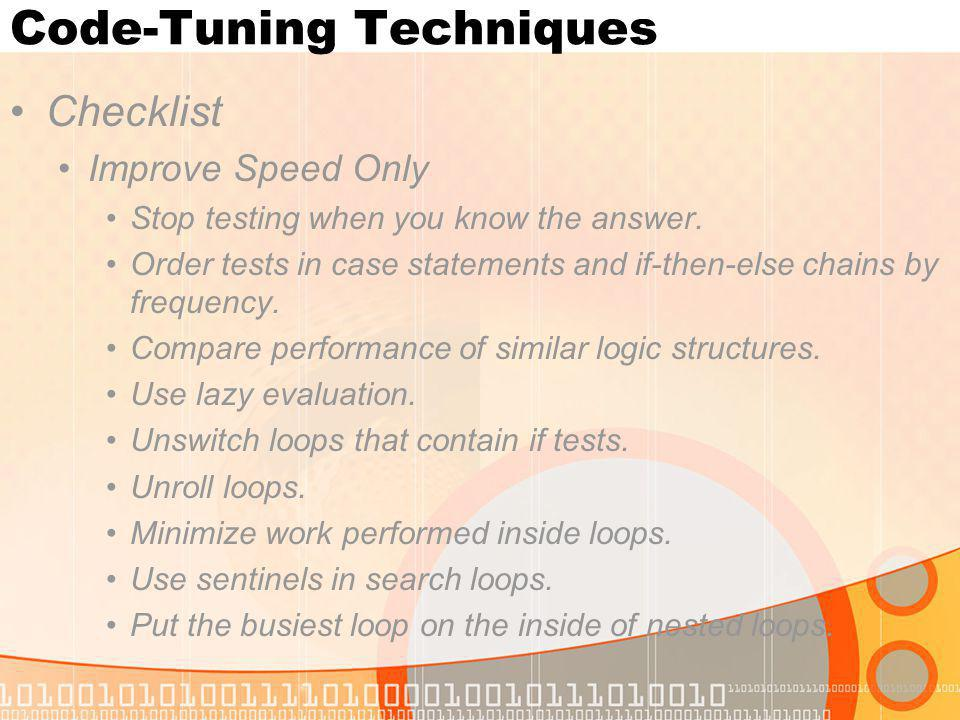 Code-Tuning Techniques Checklist Improve Speed Only Stop testing when you know the answer. Order tests in case statements and if-then-else chains by f