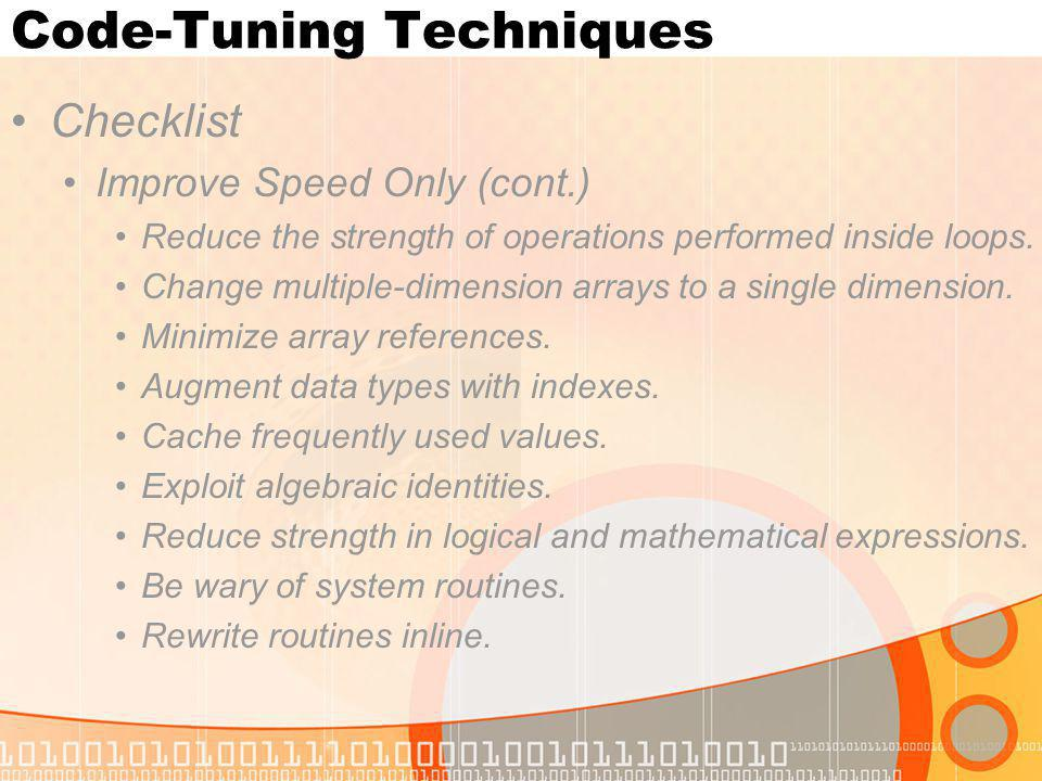 Code-Tuning Techniques Checklist Improve Speed Only (cont.) Reduce the strength of operations performed inside loops. Change multiple-dimension arrays