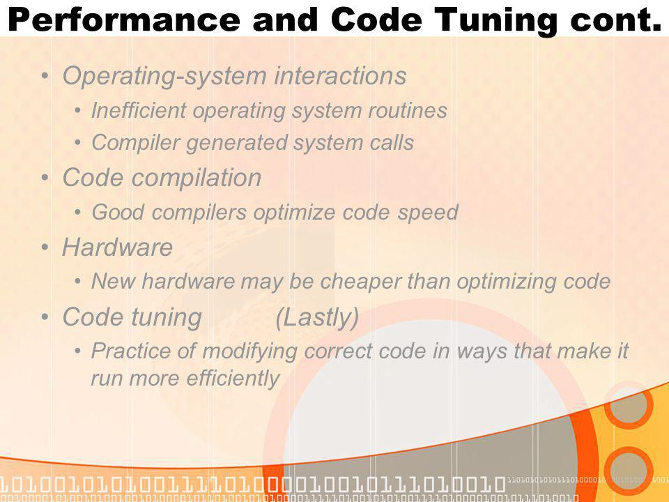 Performance and Code Tuning cont. Operating-system interactions Inefficient operating system routines Compiler generated system calls Code compilation