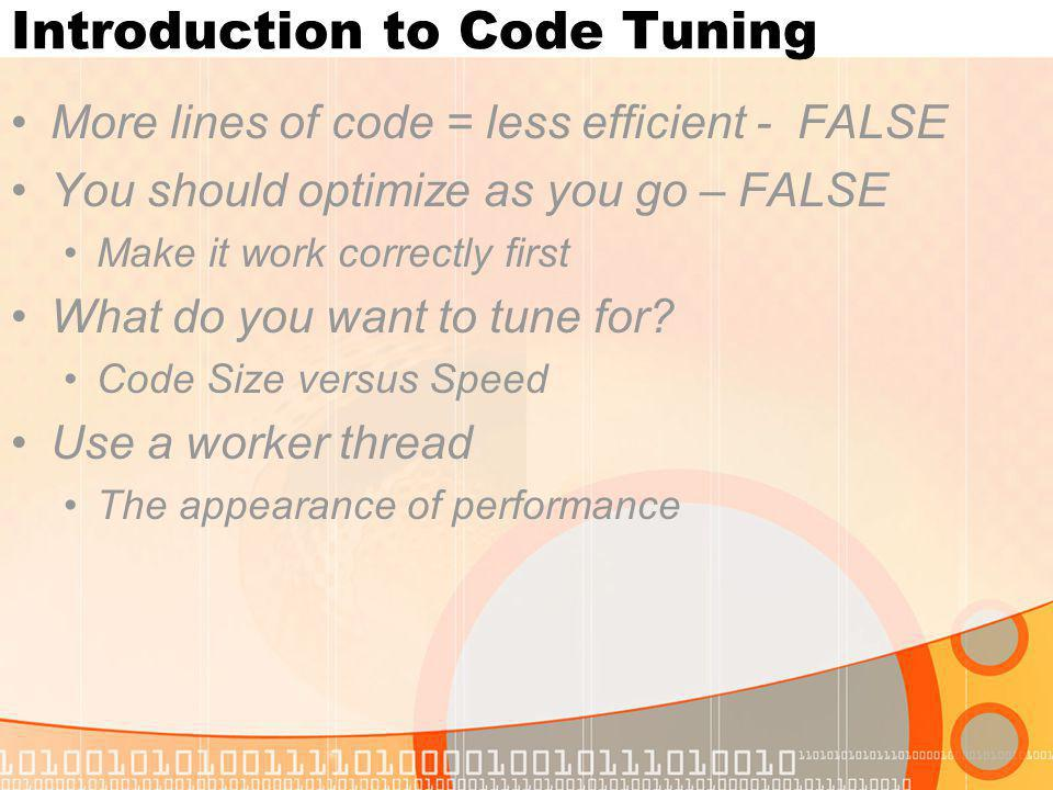 Introduction to Code Tuning More lines of code = less efficient - FALSE You should optimize as you go – FALSE Make it work correctly first What do you