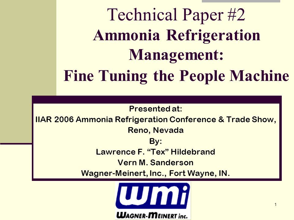 1 Technical Paper #2 Ammonia Refrigeration Management: Fine Tuning the People Machine Presented at: IIAR 2006 Ammonia Refrigeration Conference & Trade Show, Reno, Nevada By: Lawrence F.
