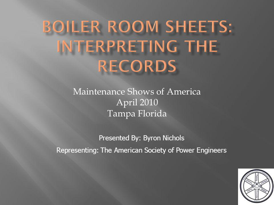 Maintenance Shows of America April 2010 Tampa Florida Presented By: Byron Nichols Representing: The American Society of Power Engineers
