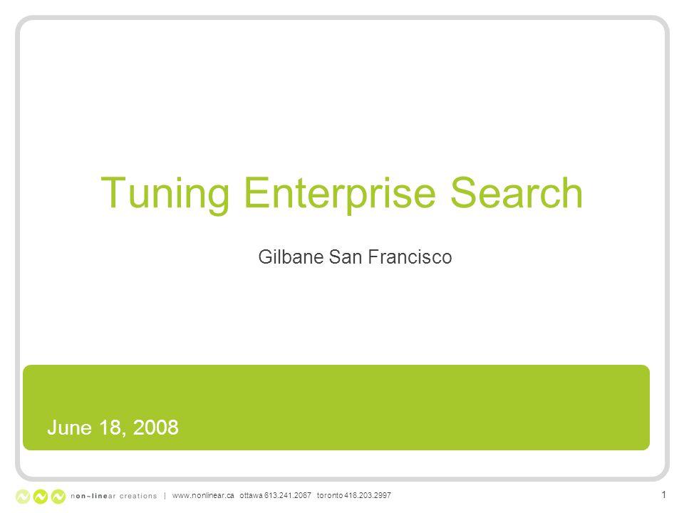 June 18, 2008 Tuning Enterprise Search Gilbane San Francisco | www.nonlinear.ca ottawa 613.241.2067 toronto 416.203.2997 1