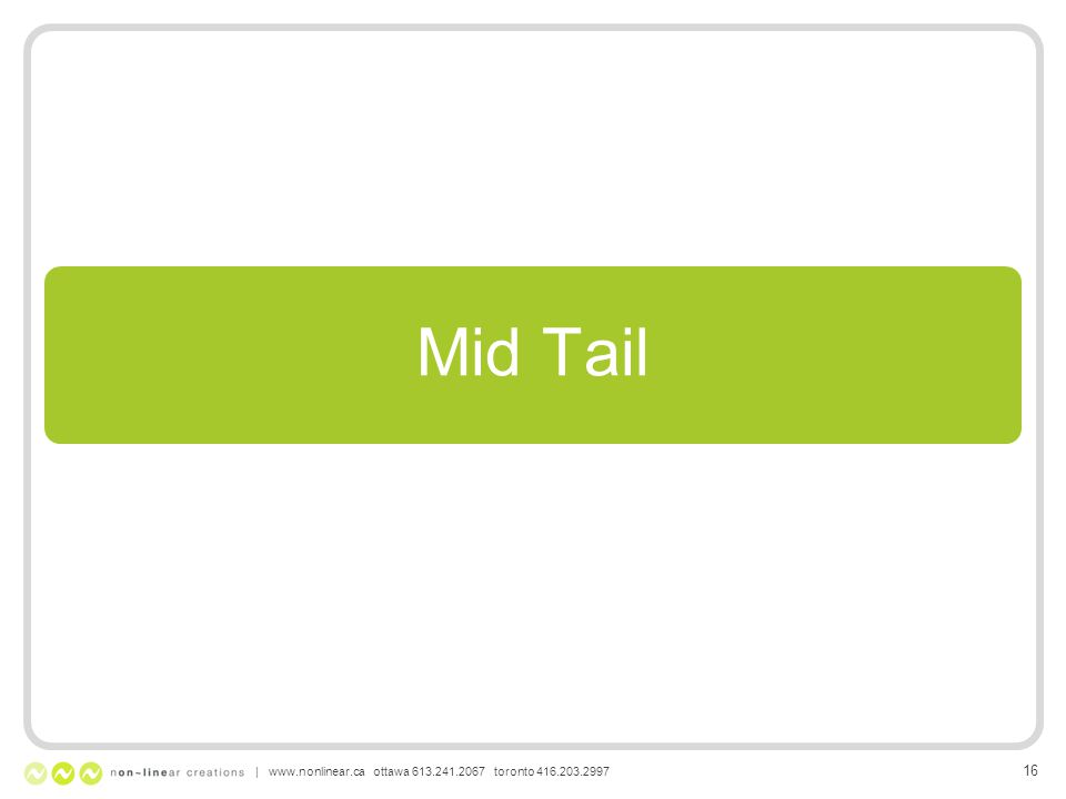 Mid Tail | www.nonlinear.ca ottawa 613.241.2067 toronto 416.203.2997 16
