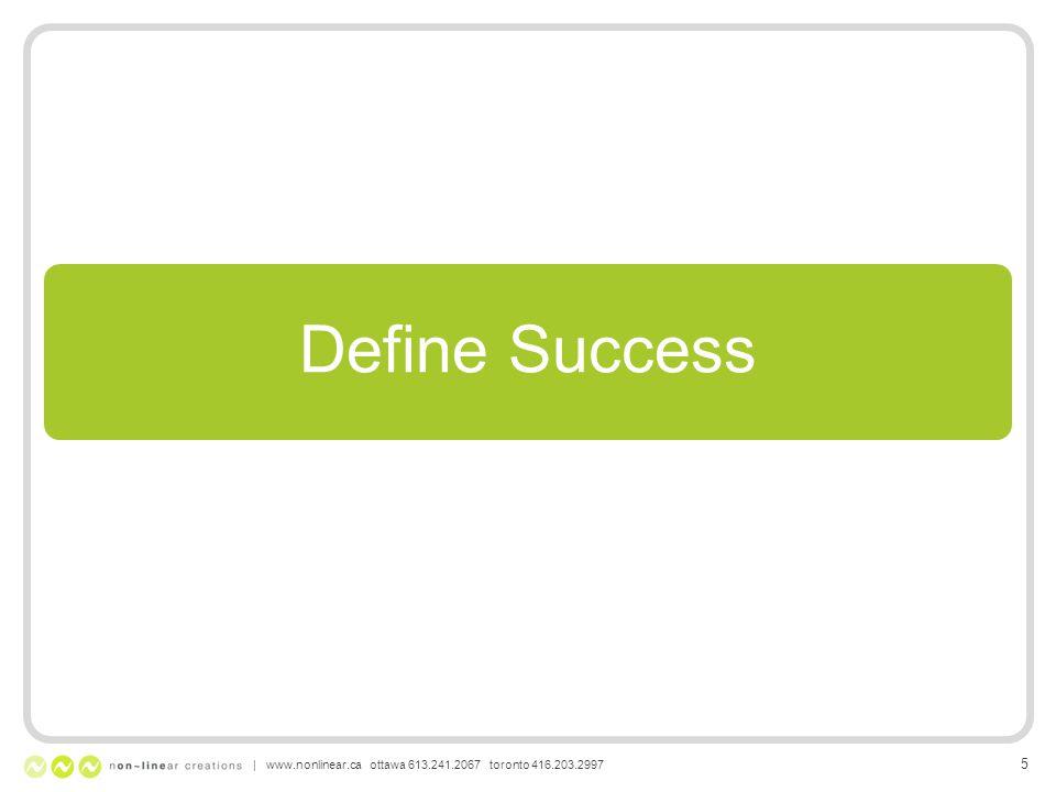 Define Success | www.nonlinear.ca ottawa 613.241.2067 toronto 416.203.2997 5